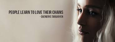 daenerys-people-learn-to-love-their-chains
